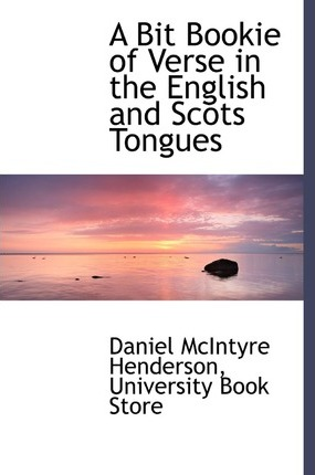 A Bit Bookie of Verse in the English and Scots Tongues