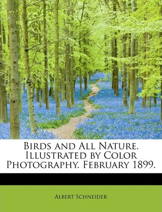 Birds and All Nature. Illustrated by Color Photography. February 1899.