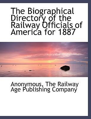 The Biographical Directory of the Railway Officials of America for 1887
