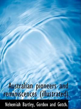 Australian Pioneers and Reminiscences (Illustrated)