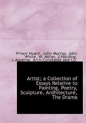Artist; A Collection of Essays Relative to Painting, Poetry, Sculpture, Ardhitecture, the Drama