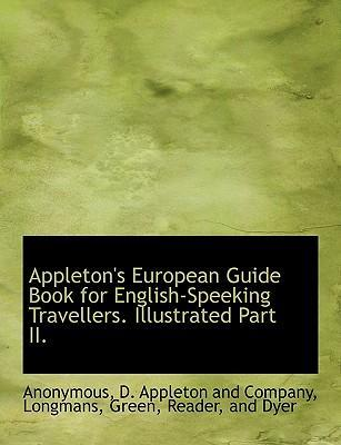 Appleton's European Guide Book for English-Speeking Travellers. Illustrated Part II.
