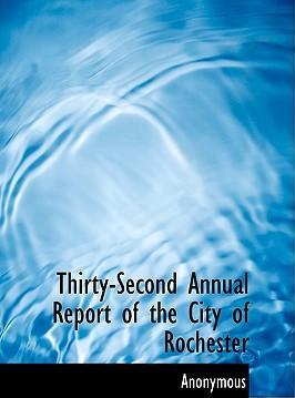 Thirty-Second Annual Report of the City of Rochester