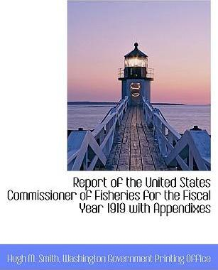Report of the United States Commissioner of Fisheries for the Fiscal Year 1919 with Appendixes