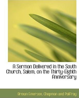 A Sermon Delivered in the South Church, Salem, on the Thirty-Eighth Anniversary