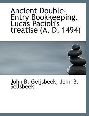 Ancient Double-Entry Bookkeeping. Lucas Pacioli's Treatise (A. D. 1494)