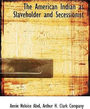 The American Indian as Slaveholder and Secessionist