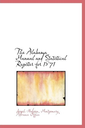 The Alabama Manual and Statistical Register for 1871