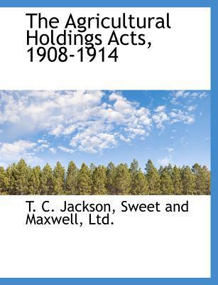 The Agricultural Holdings Acts, 1908-1914