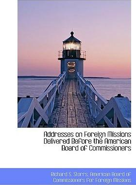 Addresses on Foreign Missions Delivered Before the American Board of Commissioners