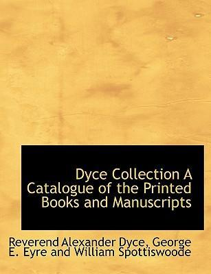 Dyce Collection a Catalogue of the Printed Books and Manuscripts