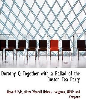 Dorothy Q Together with a Ballad of the Boston Tea Party