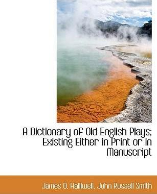 A Dictionary of Old English Plays; Existing Either in Print or in Manuscript
