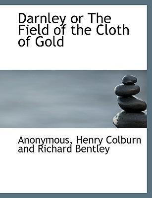 Darnley or the Field of the Cloth of Gold