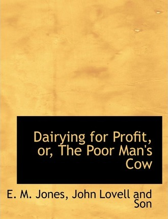 Dairying for Profit, Or, the Poor Man's Cow