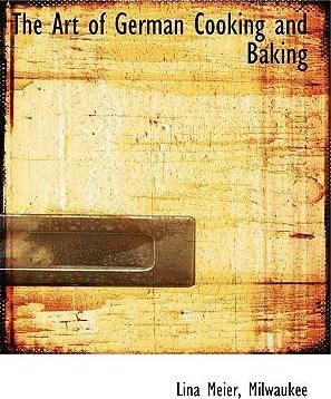 The Art of German Cooking and Baking