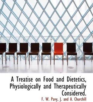 A Treatise on Food and Dietetics, Physiologically and Therapeutically Considered.