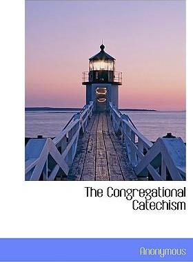 The Congregational Catechism