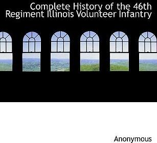 Complete History of the 46th Regiment Illinois Volunteer Infantry