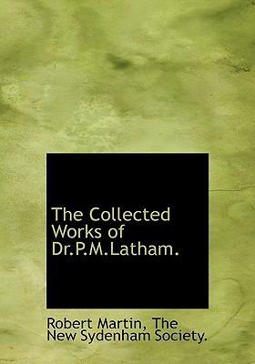 The Collected Works of Dr.P.M.Latham.