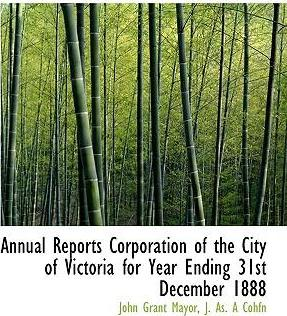 Annual Reports Corporation of the City of Victoria for Year Ending 31st December 1888