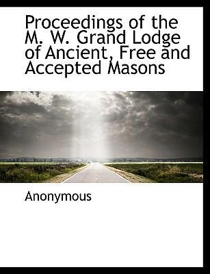 Proceedings of the M. W. Grand Lodge of Ancient, Free and Accepted Masons