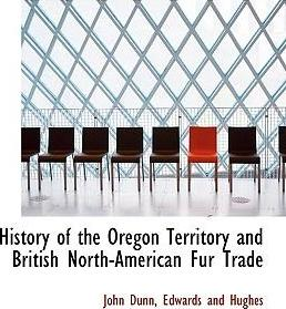 History of the Oregon Territory and British North-American Fur Trade