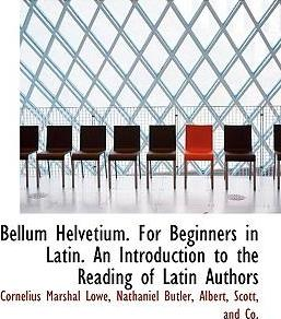 Bellum Helvetium. for Beginners in Latin. an Introduction to the Reading of Latin Authors