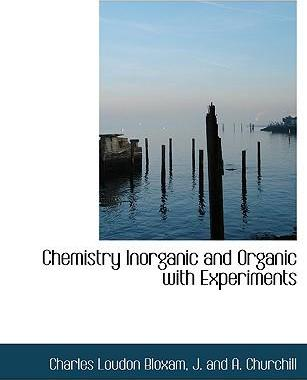 Chemistry Inorganic and Organic with Experiments : Charles Loudon