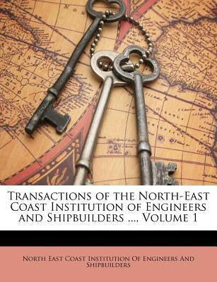 Transactions of the North-East Coast Institution of Engineers and Shipbuilders ..., Volume 1
