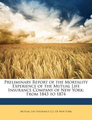 Preliminary Report of the Mortality Experience of the Mutual Life Insurance Company of New York