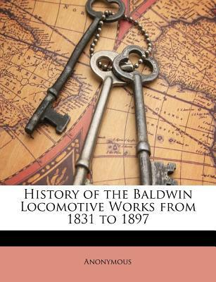 History of the Baldwin Locomotive Works from 1831 to 1897