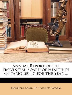 Annual Report of the Provincial Board of Health of Ontario Being for the Year ...