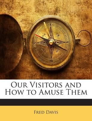 Our Visitors and How to Amuse Them