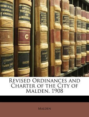 Revised Ordinances and Charter of the City of Malden. 1908