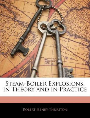 Steam-Boiler Explosions, in Theory and in Practice