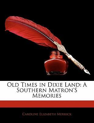 Old Times in Dixie Land  A Southern Matron's Memories