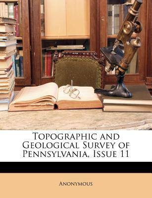 Topographic and Geological Survey of Pennsylvania, Issue 11
