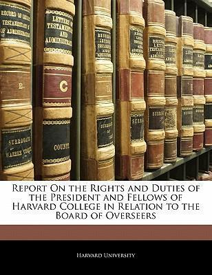Report on the Rights and Duties of the President and Fellows of Harvard College in Relation to the Board of Overseers
