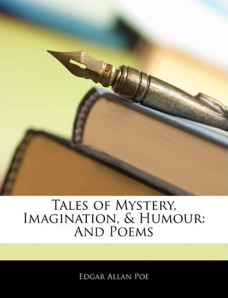 Tales of Mystery, Imagination, & Humour; And Poems