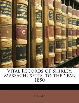 Vital Records of Shirley, Massachusetts, to the Year 1850