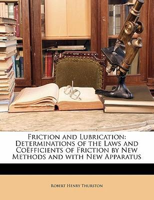 Friction and Lubrication  Determinations of the Laws and Coefficients of Friction  New Methods and with New Apparatus