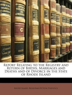 Report Relating to the Registry and Return of Births, Marriages and Deaths and of Divorce in the State of Rhode Island