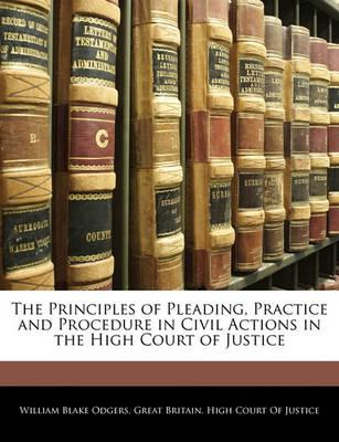 The Principles of Pleading, Practice and Procedure in Civil Actions in the High Court of Justice