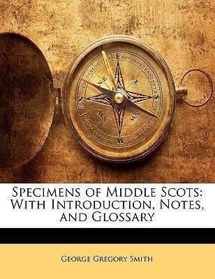 Specimens of Middle Scots, with Introduction, Notes, and Glossary