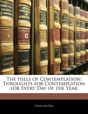The Hills of Contemplation  Throughts for Contemplation for Every Day of the Year