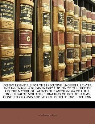 Patent Essentials for the Executive, Engineer, Lawyer and Inventor