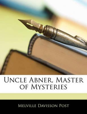 Uncle Abner, Master of Mysteries Cover Image