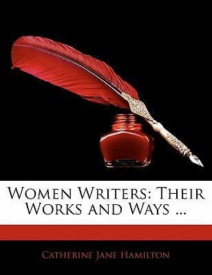 Women Writers  Their Works and Ways ...