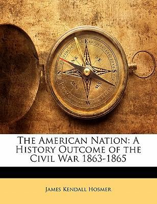 The American Nation  A History Outcome of the Civil War 1863-1865